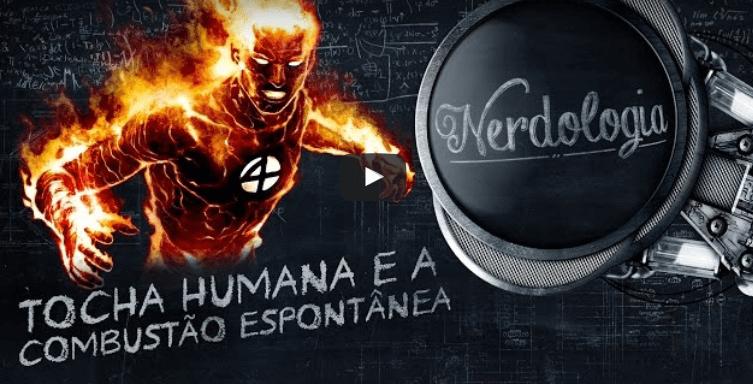 Tocha Humana e a Combustão Espontânea | Nerdologia 159
