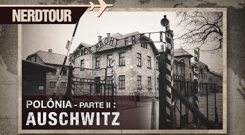 Auschwitz - Polônia: Parte 2 | Nerdtour